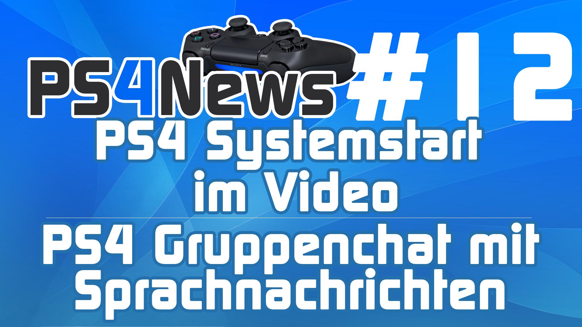PS4 News #12 PlayStation 4 Systemstart im Video – PS4 Gruppenchat mit Sprachnachrichten uvm.
