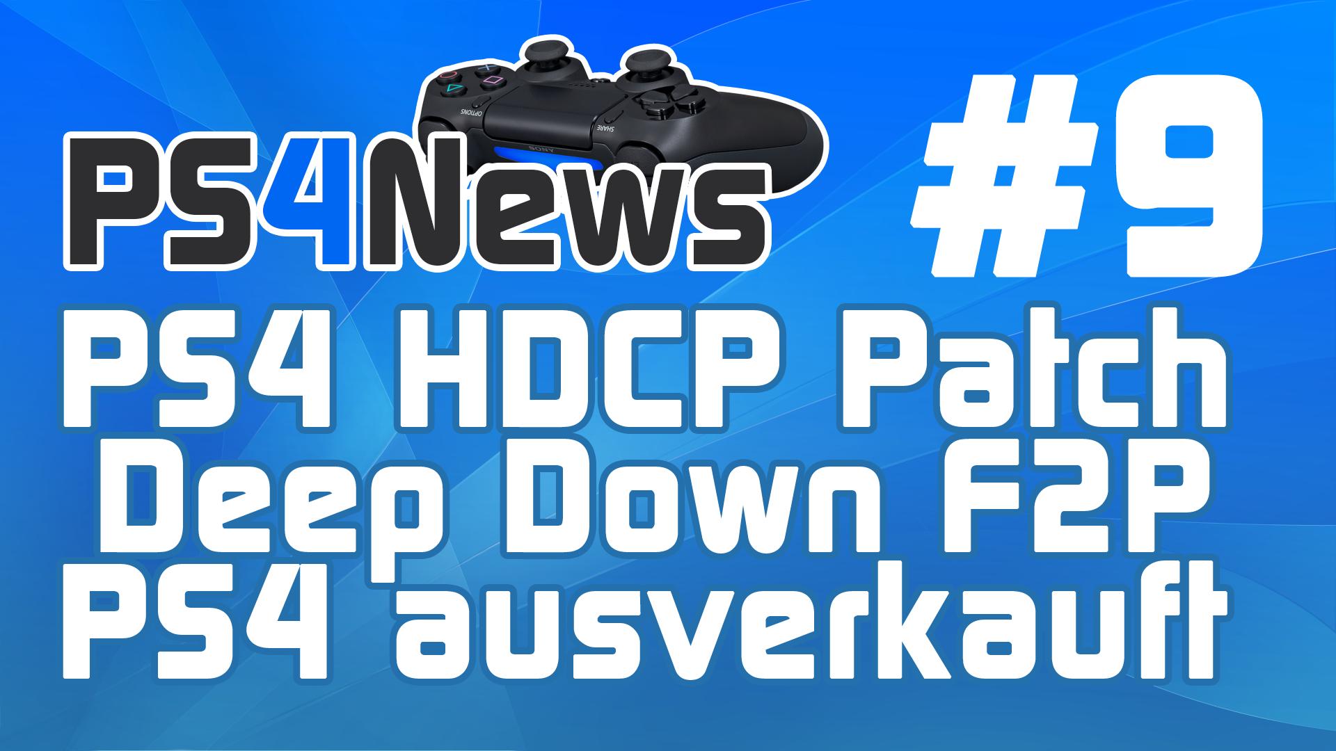 PSNews #9 Deep Down F2P – PS4 HDCP Update – PS4 ausverkauft