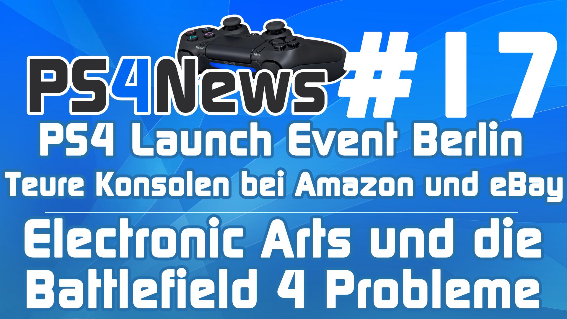PS4 Launch Event Berlin – Teure Konsolen bei Amazon und eBay – EA und die Battlefield 4 Probleme – Die PS4 News des Tages