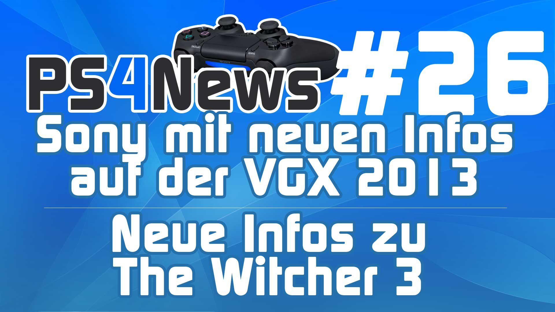Sony mit neuen Infos auf der VGX 2013, neue Infos zu The Witcher 3, GIFs zum Start der PS4 uvm.