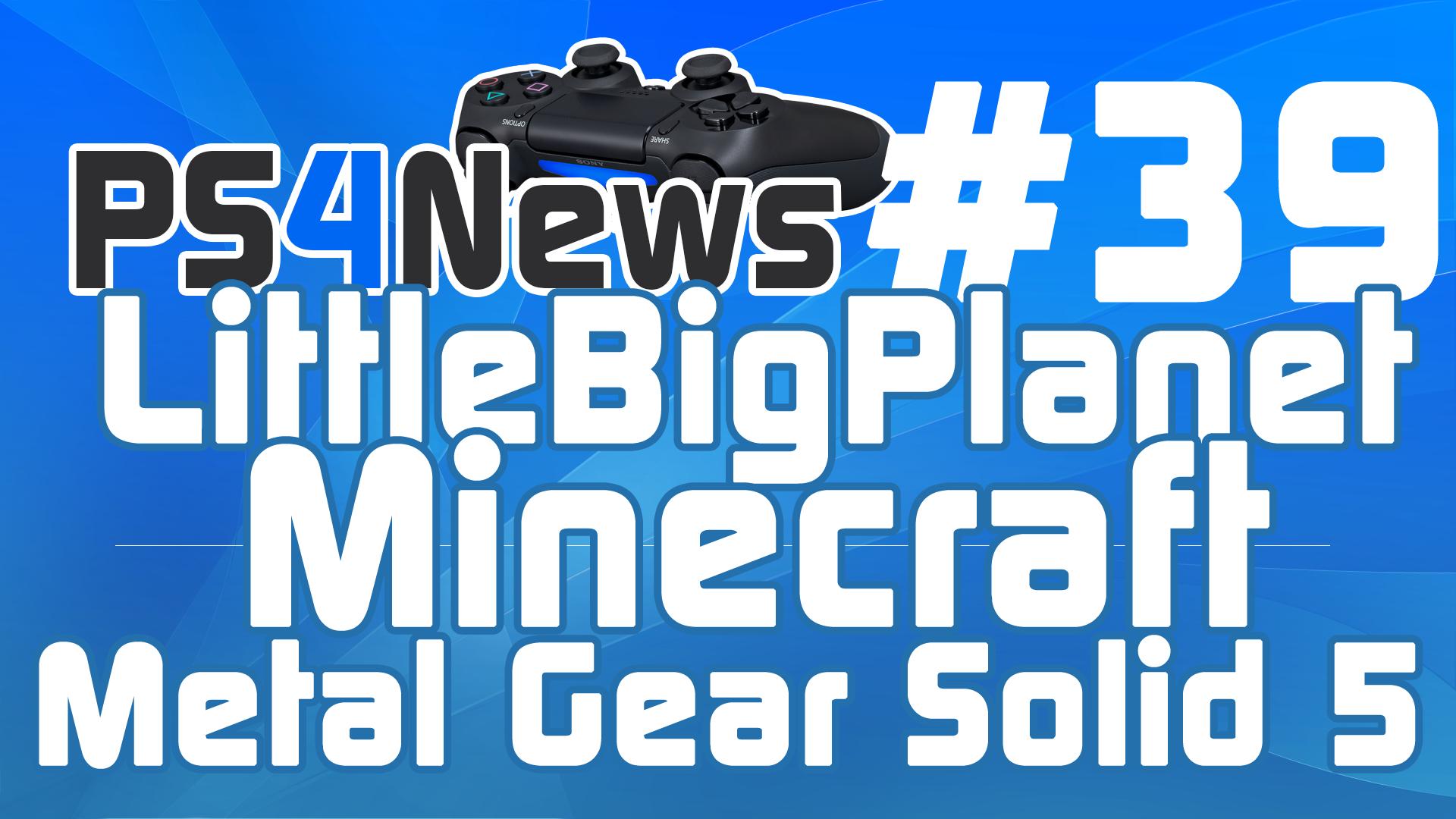 LittleBigPlanet – Minecraft – Metal Gear Solid 5 – Destiny uvm.