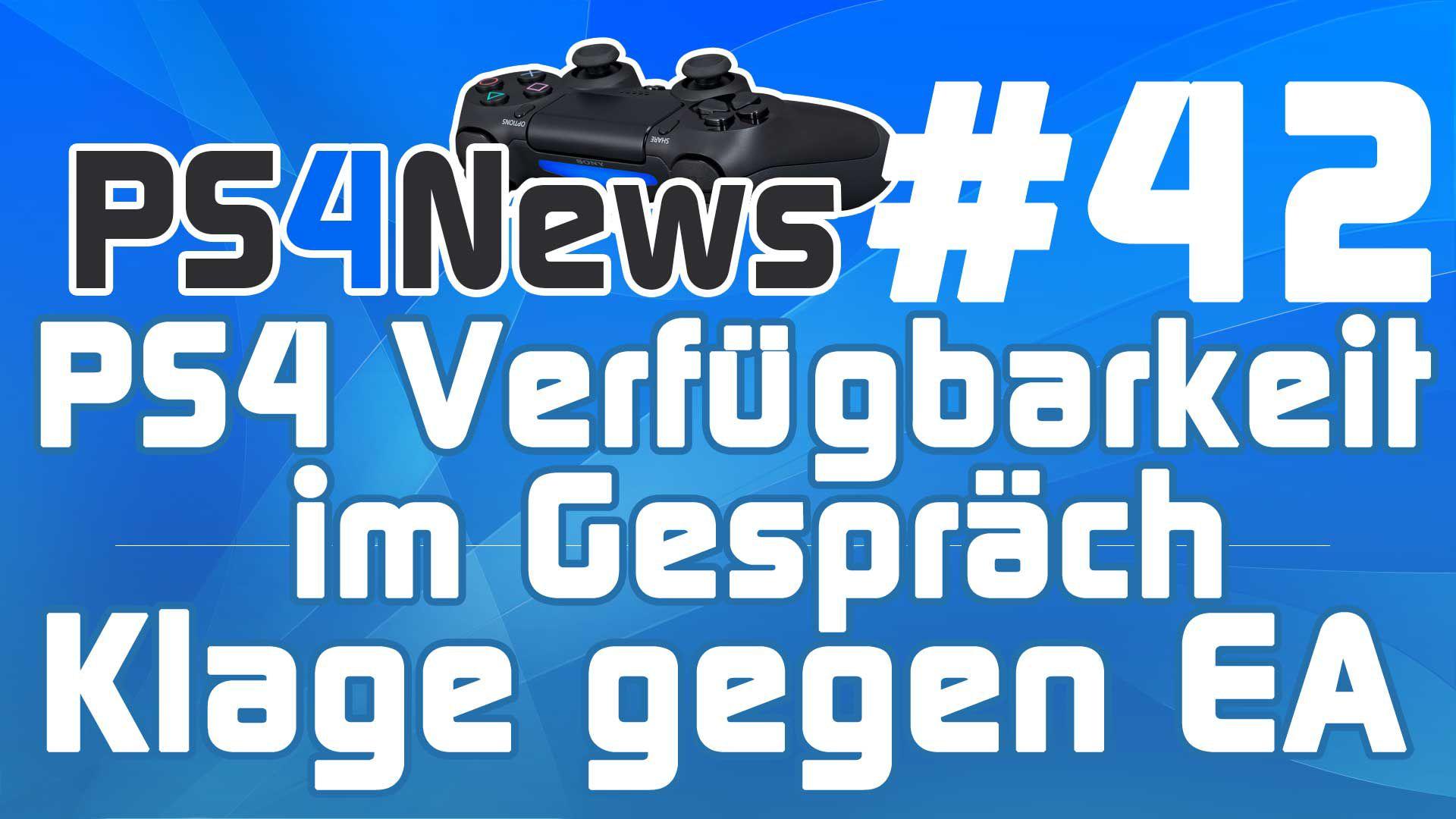 PS4 Verfügbarkeit im Gespräch – Klage gegen Electronic Arts uvm.