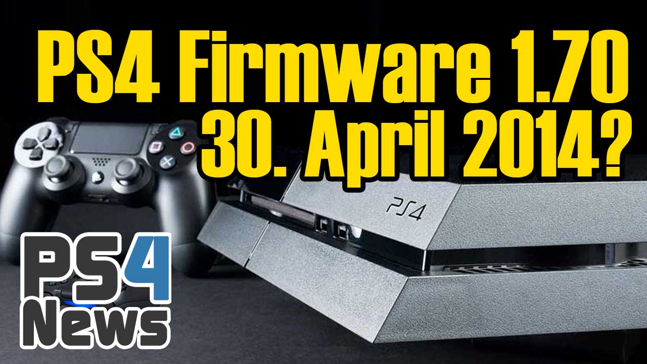 Erscheint das PlayStation 4 Firmware Update 1.70 am 30. April?